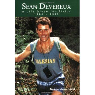 Sean Devereux A Life Given for Africa 1964 1993 Michael Delmer 9780954453992 Books