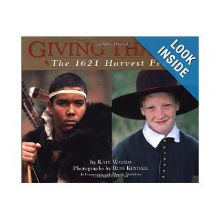 Giving Thanks: The 1621 Harvest Feast: Kate Waters, Russ Kendall: 9780439243957:  Children's Books
