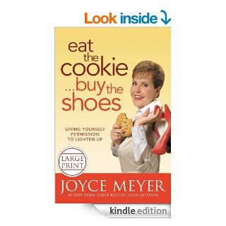 Eat the CookieBuy the Shoes: Giving Yourself Permission to Lighten Up   Kindle edition by Joyce Meyer. Religion & Spirituality Kindle eBooks @ .