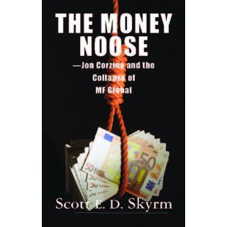 The Money Noose Jon Corzine and the Collapse of MF Global Scott Skyrm 9781883283353 Books