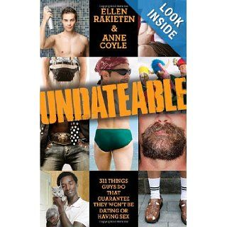 Undateable: 311 Things Guys Do That Guarantee They Won't Be Dating or Having Sex: Ellen Rakieten, Anne Coyle: 9780345520678: Books