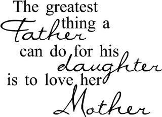 (NEW) The Greatest Thing A Father Can Do For His Daughter Is To Love Her Mother wall saying vinyl lettering art decal quote sticker home decal   Wall Decor Stickers