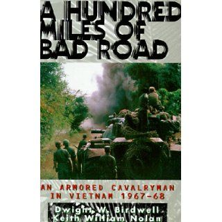 A Hundred Miles of Bad Road: An Armored Cavalryman in Vietnam, 1967 68: Dwight W. Birdwell, Keith William Nolan: 9780891416289: Books