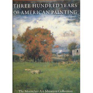 Three Hundred Years of American Painting The Montclair Art Museum Collection Marilyn S. Kushner, Alejandro Anreus, Marion Grzesiak, Virgin Wageman 9781555950132 Books