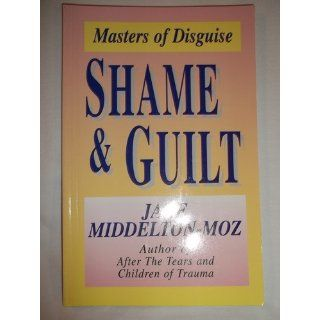 Shame & Guilt: Masters of Disguise: Jane Middelton Moz: 9781558740723: Books