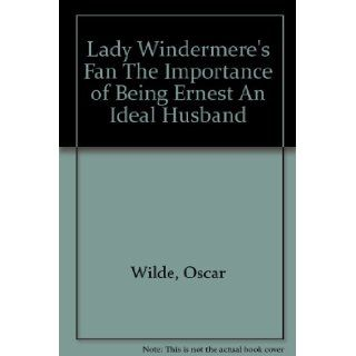 Lady Windermere's Fan The Importance of Being Ernest An Ideal Husband: Oscar Wilde: Books
