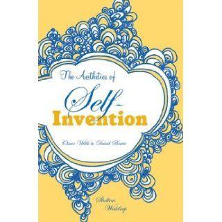 Aesthetics of Self Invention: Oscar Wilde To David Bowie: Shelton Waldrep: 9780816634187: Books