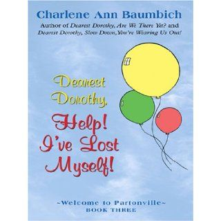 Dearest Dorothy, Help! I've Lost Myself!: Charlene Ann Baumbich: 9780786292929: Books