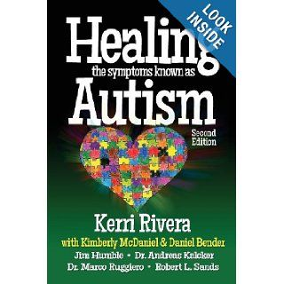 Healing the Symptoms Known as Autism   2nd Edition: Kerri Rivera, Kimberly McDaniel, Daniel Bender, Jim Humble, Dr. Andreas Kalcker, Dr. Marco Ruggiero, Robert L. Sands: 9780989289047: Books
