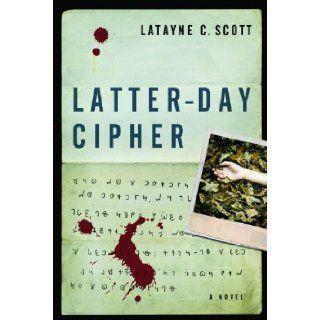 Latter Day Cipher: A Novel: Latayne Scott: 9780802456793: Books