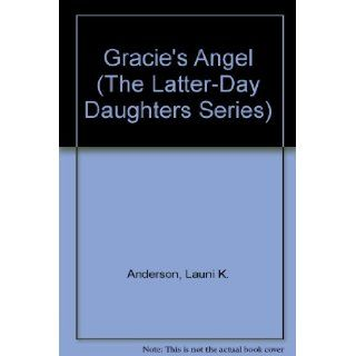 Gracie's Angel (The Latter Day Daughters Series): Launi K. Anderson: 9781562365080: Books