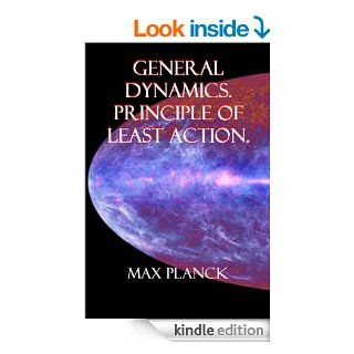 GENERAL DYNAMICS. PRINCIPLE OF LEAST ACTION. (Eight Lectures On Theoretical Physics Book 6) eBook: Max Planck, A. P.  Willis: Kindle Store