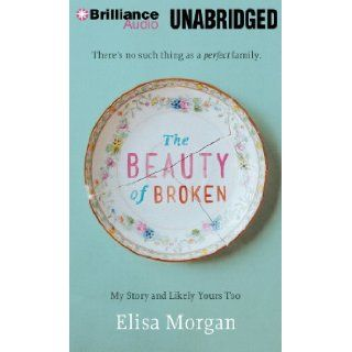 The Beauty of Broken: My Story, and Likely Yours Too: Elisa Morgan: 9781480546189: Books
