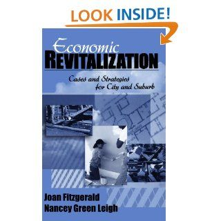Economic Revitalization: Cases and Strategies for City and Suburb: Joan Fitzgerald, Nancey G. (Green) Leigh: 9780761916567: Books
