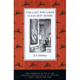 The Lady Who Liked Clean Restrooms: The Chronicle of One of the Strangest Stories Ever to Be Rumoured About Around New York: J. P. Donleavy, Elliott Banfield: 9780312155636: Books