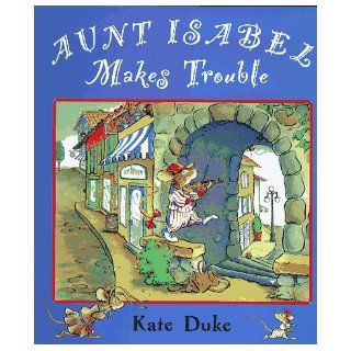 Aunt Isabel Makes Trouble: Kate Duke: 9780525454960: Books