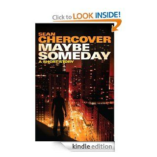 Maybe Someday A short story eBook Sean Chercover Kindle Store