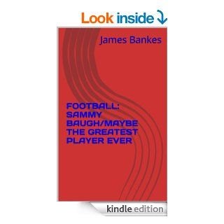 FOOTBALL: SAMMY BAUGH/MAYBE THE GREATEST PLAYER EVER eBook: James Bankes: Kindle Store
