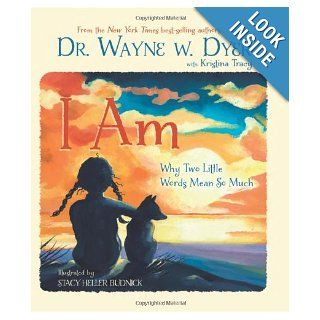 I Am: Why Two Little Words Mean So Much: Wayne W. Dyer, Kristina Tracy, Stacy Heller Budnick: 9781401939755: Books