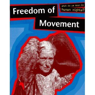 Freedom of Movement (What Do We Mean by Human Rights?): Catherine Bradley: 9780749659028: Books