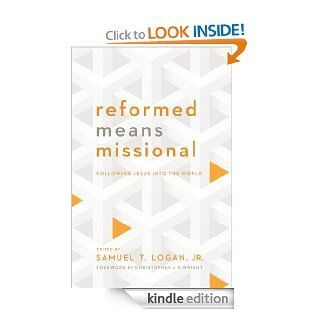 Reformed Means Missional   Kindle edition by Samuel Logan Jr.. Religion & Spirituality Kindle eBooks @ .