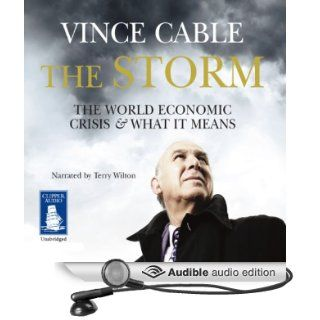 The Storm The World Economic Crisis and What It Means (Audible Audio Edition) Vince Cable, Terry Wilton Books