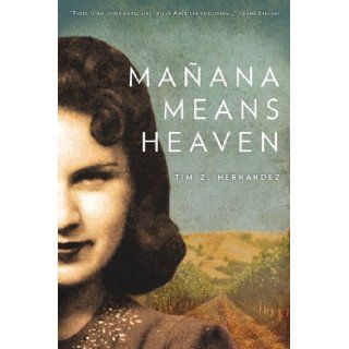 Ma�ana Means Heaven (Camino del Sol): Tim Z. Hernandez: 9780816530359: Books