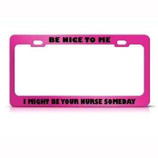 Be Nice To Me Might Be Your Nurse Career Profession License Plate Frame Holder Automotive