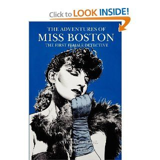 The Adventures of Miss Boston, the First Female Detective: Nina Cooper, Antonin Reschal: 9781612271132: Books