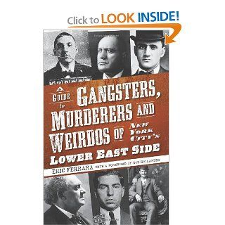A Guide to Gangsters, Murderers and Weirdos of New York City's Lower East Side (NY) (9781596296770) Eric Ferrara, Foreword by Rob Hollander Books