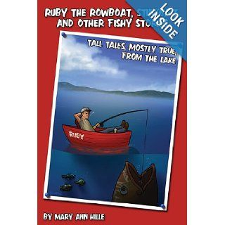 Ruby the Rowboat, Stinkbait, and Other Fishy Stories Tall Tales, Mostly True, from the Lake Mary Ann Hille 9781604945010 Books