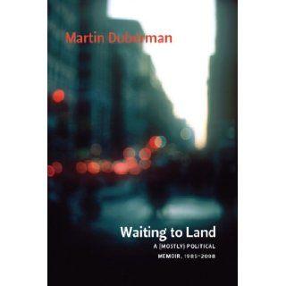 Waiting to Land: A (Mostly) Political Memoir, 1985 2008: Martin Duberman: Books