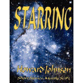 Starring Short Stories, Mostly SciFi Howard Johnson 9780982911457 Books