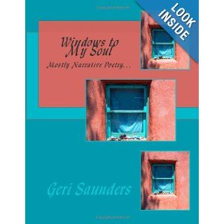 Windows to My Soul: Mostly Narrative Poetry: Geri Saunders, Shawn Marie Simmons: 9781483980805: Books
