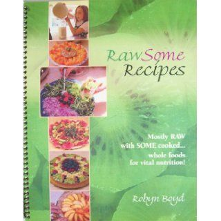RawSome Recipes: Mostly RAW with SOME CookedWhole Foods for Vital Nutrition!: Robyn Boyd, Lynn Wagner, Janet Thompson: Books