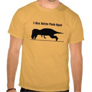 T rex Hates PushUps Tee Shirts