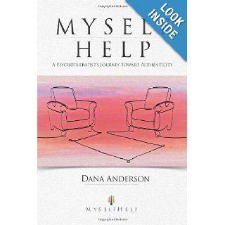 Myself Help: A Psychotherapist's Journey toward Authenticity: Dana Anderson: 9781452559582: Books