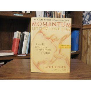 Momentum: Letting Love Lead: Simple Practices for Spiritual Living: John Roger, Paul Kaye DSS: 9781893020184: Books