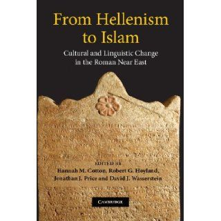 From Hellenism to Islam Cultural and Linguistic Change in the Roman Near East (9780521875813) Hannah M. Cotton, Robert G. Hoyland, Jonathan J. Price, David J. Wasserstein Books
