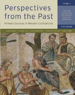 Perspectives from the Past: Primary Sources in Western Civilizations: From the Ancient Near East through the Age of Absolutism (Fifth Edition)  (Vol. 1) (9780393912944): James M. Brophy, Joshua Cole, John Robertson, Thomas Max Safley, Carol Symes: Books