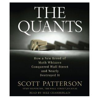 The Quants: How a New Breed of Math Whizzes Conquered Wall Street and Nearly Destroyed It: Scott Patterson, Mike Chamberlain: 9780739385067: Books