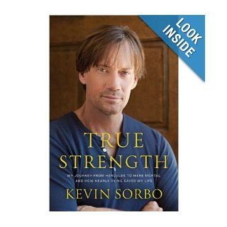 True Strength My Journey from Hercules to Mere Mortal  and How Nearly Dying Saved My Life Kevin Sorbo Books