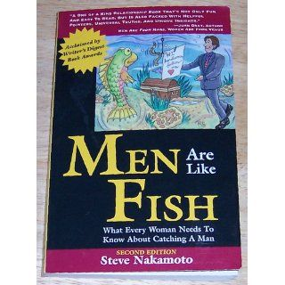 Men Are Like Fish: What Every Woman Needs to Know About Catching a Man: Steve Nakamoto: 9780967089324: Books
