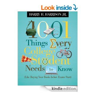 1001 Things Every College Student Needs to Know Like Buying Your Books Before Exams Start   Kindle edition by Harry Harrison. Religion & Spirituality Kindle eBooks @ .
