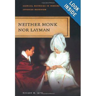 Neither Monk Nor Layman: Clerical Marriage in Modern Japanese (9780824835279): Richard M. Jaffe: Books