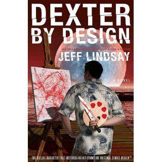 Dexter by Design A Novel (9780385518369) Jeff Lindsay Books
