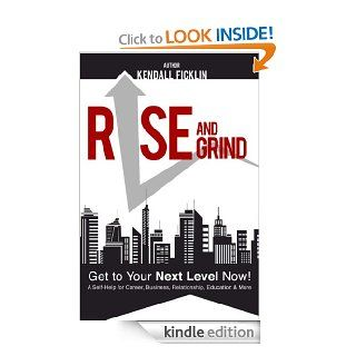 Rise & Grind   Get to Your Next Level Now   Kindle edition by Kendall Ficklin. Self Help Kindle eBooks @ .