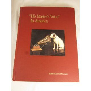 His Master's Voice In America. Ninety Years of Communications Pioneering and Progress: Victor Talking Machine Company, Radio Corporation of America, General Electric Company. 1991. Cloth.: Frederick O. Barnum III: 9780939766161: Books