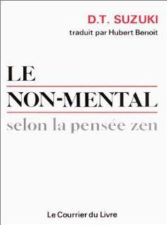 Le Non mental selon la pens�e zen: Daisetz Teitaro Suzuki, Hubert Benoit: 9782702902226: Books