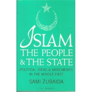 Islam, the People and the State: Political Ideas and Movements in the Middle East: Sami Zubaida: 9781850437345: Books